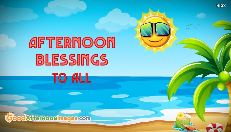 Afternoon Blessings To All - Good Afternoon Images for Friends