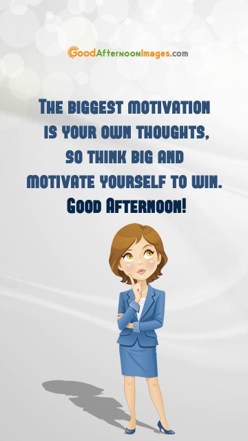 The Biggest Motivation is Your Own Thoughts, So Think Big and Motivate Yourself To Win.