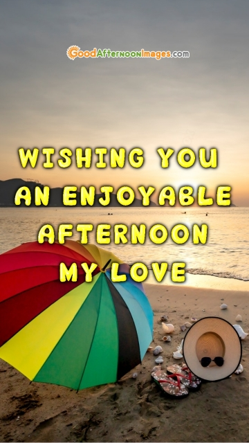 Wishing You An Enjoyable Afternoon My Love