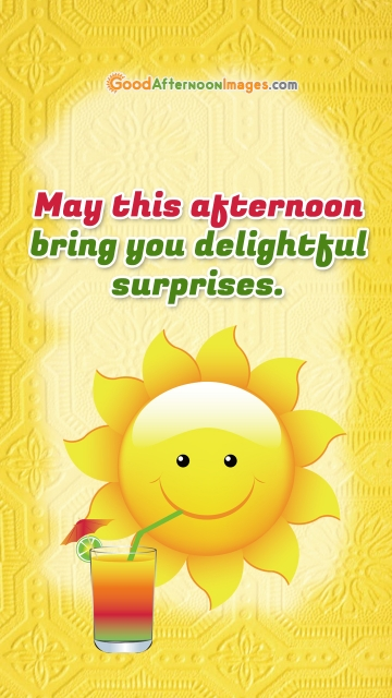 May This Afternoon Bring You Delightful Surprises.