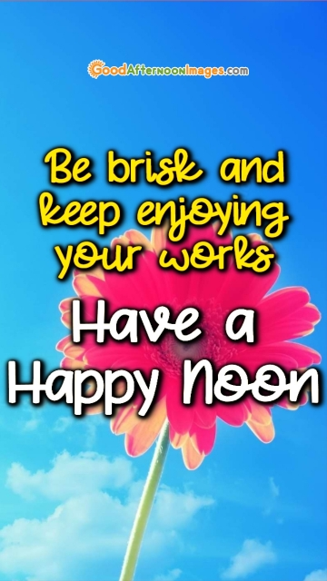 Be Brisk And Keep Enjoying Your Works