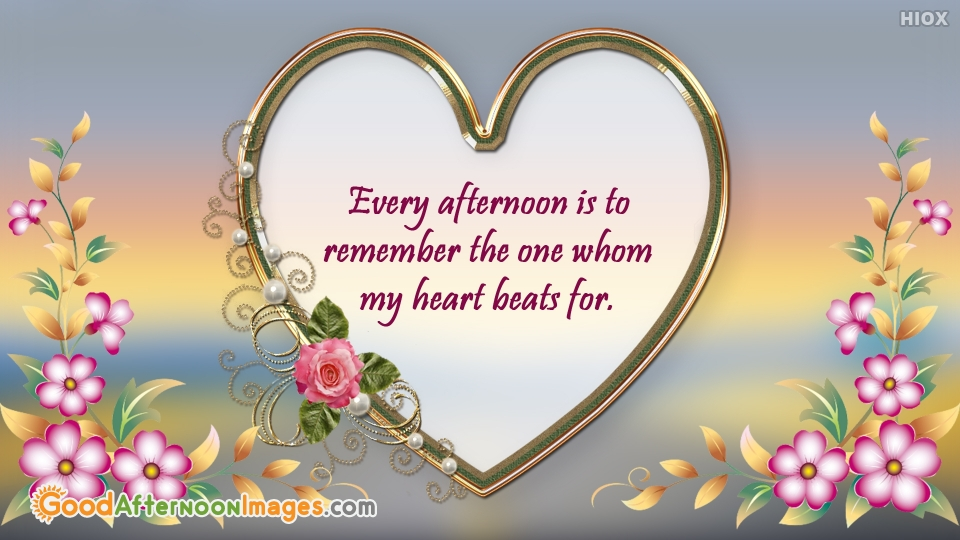 Every Afternoon Is To Remember The One Whom My Heart Beats For.