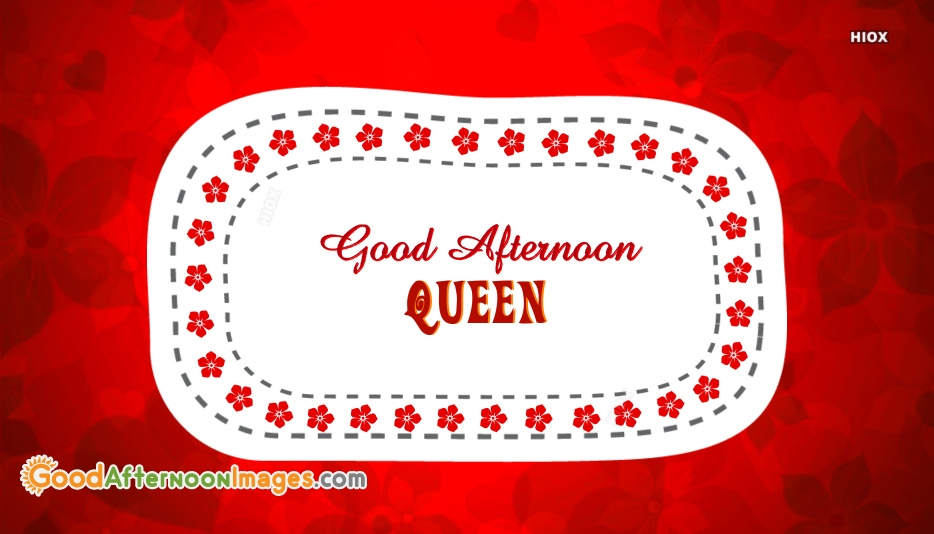 Good Afternoon Wishes For Queen