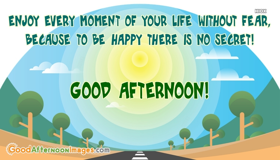 Enjoy Every Moment Of Your Life. Good After Noon Wishes