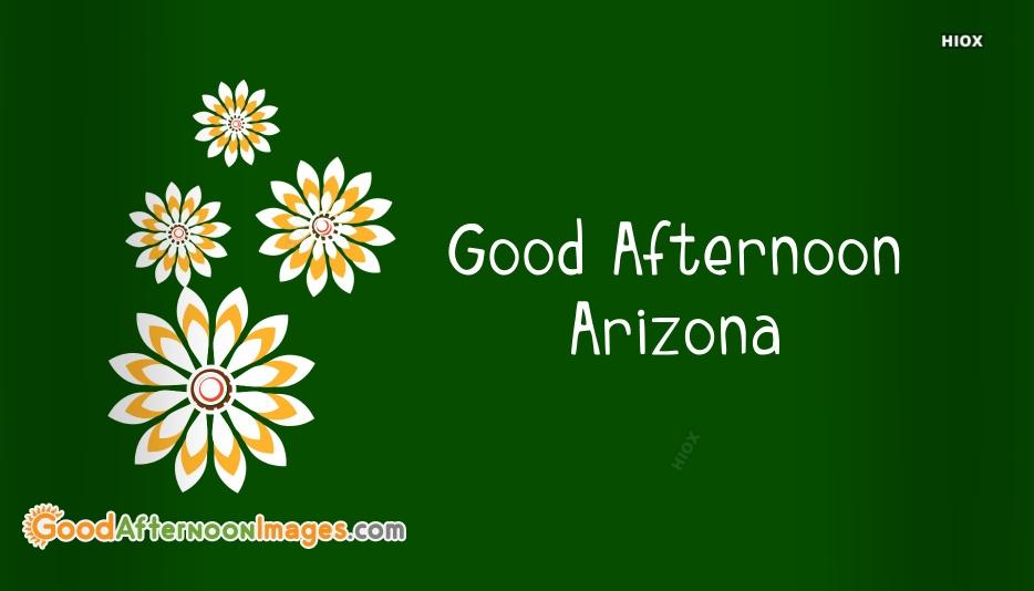 Good Afternoon Arizona