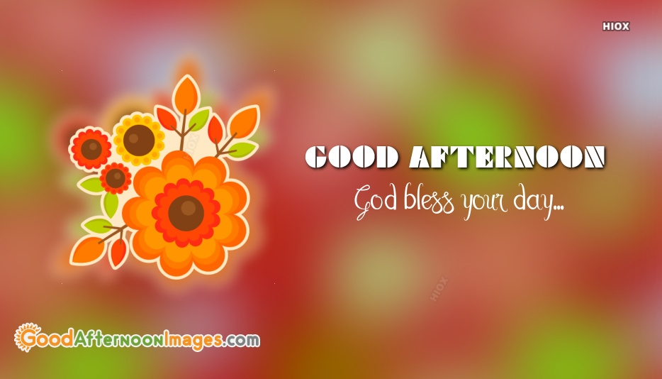 Good Afternoon God Bless Your Day
