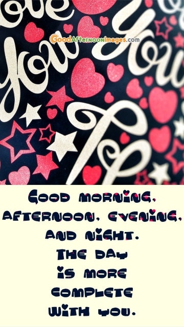 Good Morning Good Afternoon Goodnight Love Message