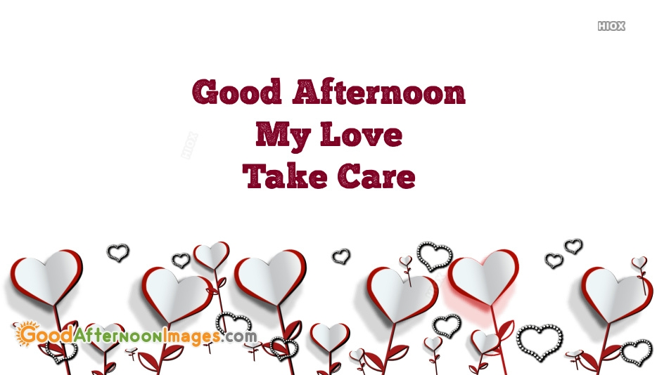 Good Afternoon Love Take Care