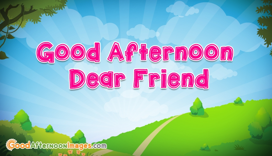 Good Afternoon Message For A Friend - Good Afternoon Images for Friends
