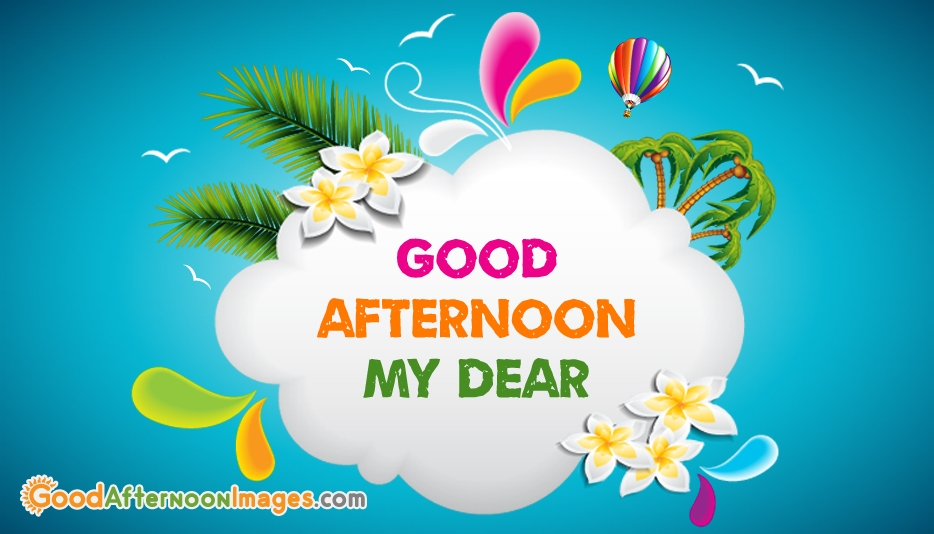 Good Afternoon My Dear @ GoodAfterNoonImages.com
