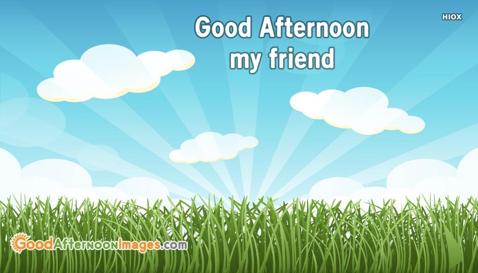 Good Afternoon My Friend