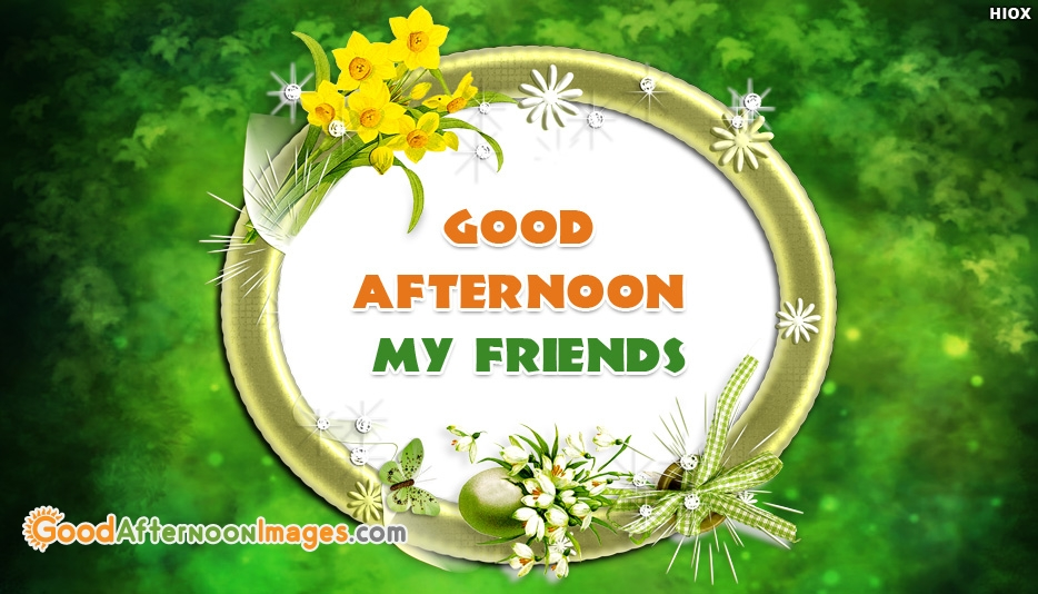 Good Afternoon My Friends Hd Wallpaper - Good Afternoon Images for Friends