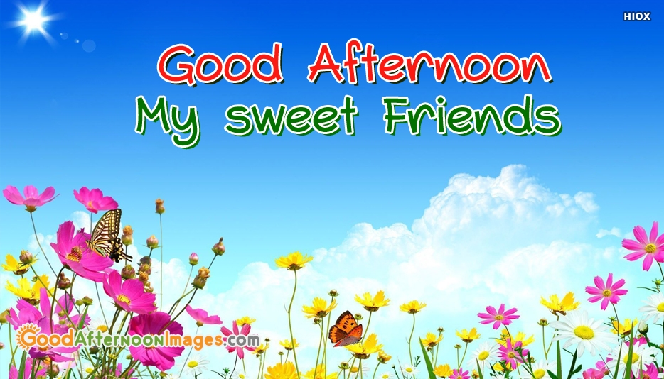 Good Afternoon My Sweet Friends - Good Afternoon Images for Sweet Friends