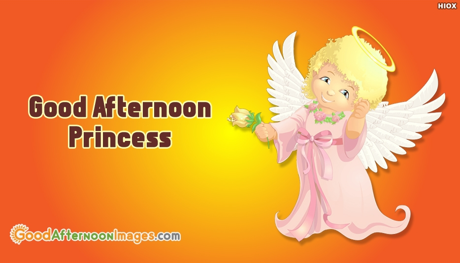 Good Afternoon Princess - Good Afternoon Images for Princess