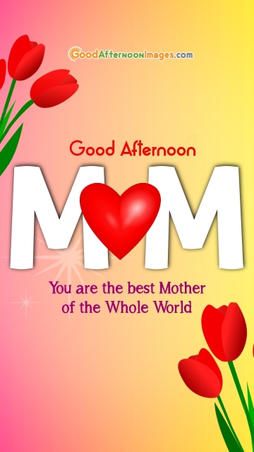 Good Afternoon Quotes For Mom