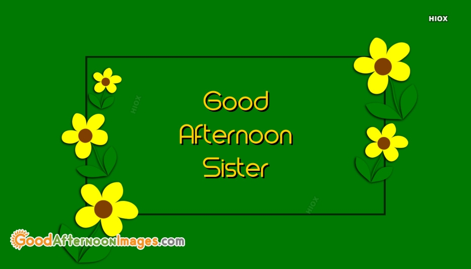 Afternoon Images for Sister