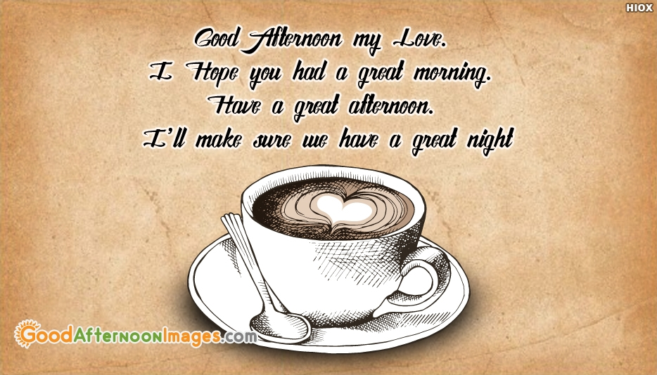 Good Afternoon SMS for Her - Good Afternoon my Love. I Hope you had a great Morning. Have a great Afternoon. I