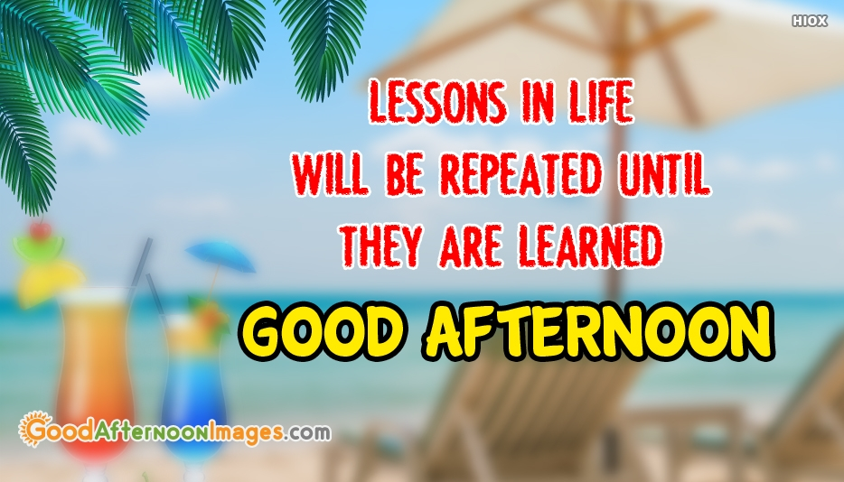 Good Afternoon SMS in English | Lessons in Life will be Repeated Until They are Learned. Good Afternoon