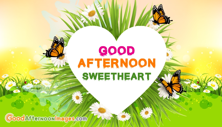 Good Afternoon Sweetheart @ GoodAfterNoonImages.com