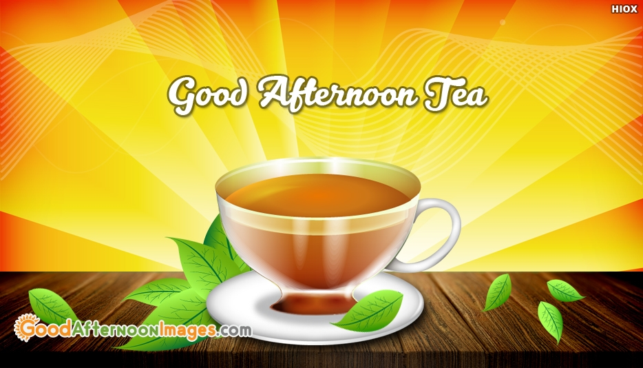 Good Afternoon Tea - Good Afternoon Images for Friends