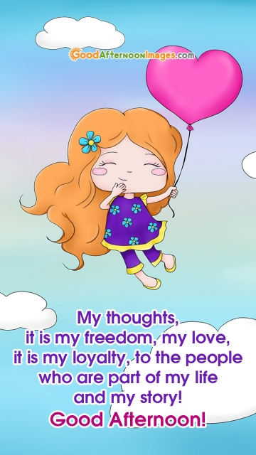 My Thoughts, It is My Freedom, My Love, It is My Loyalty