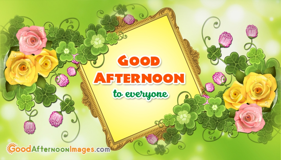 Good Afternoon to Everyone @ Goodafternoonimages.com