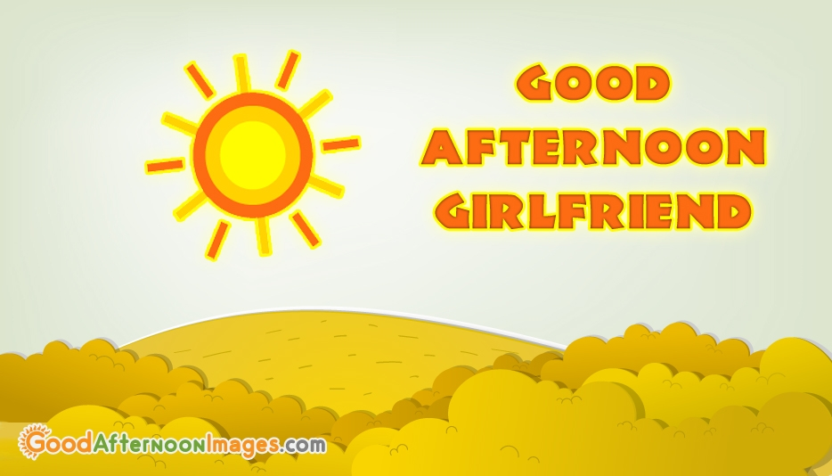 Good Afternoon to Girlfriend - Good Afternoon Images for Girlfriend