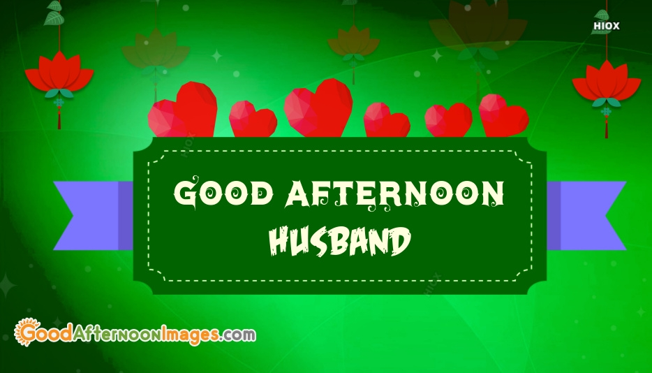 Good Afternoon Images For Hubby | 934 x 534 jpeg 217kB