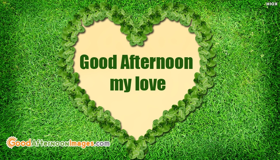 Good Afternoon to My Love - Good Afternoon Images for Lover