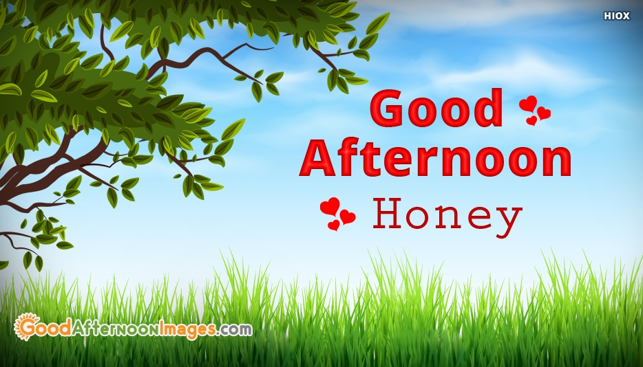 Good Afternoon Wishes For Wife - Good Afternoon Honey
