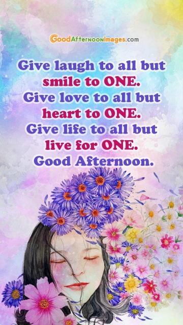 Give Laugh To All But Smile To ONE. Give Love To All But Heart To ONE. Give Life To All But Live For ONE.