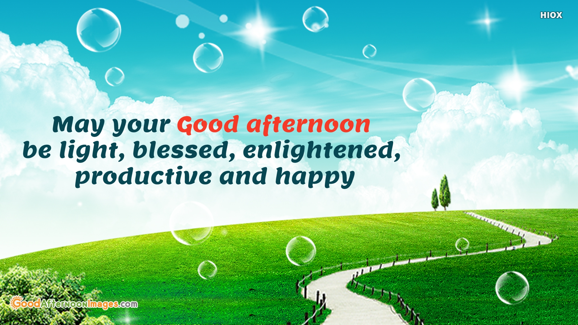 May Your Good Afternoon Be Light, Blessed, Enlightened, Productive and Happy.