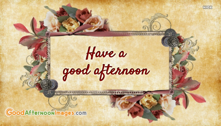 Have A Good Afternoon Pictures