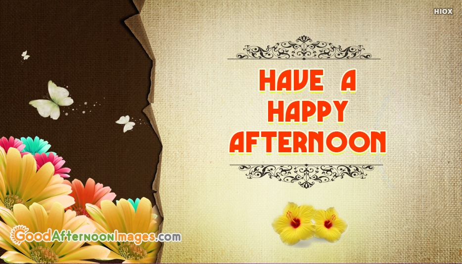 Have a Happy Afternoon - Good Afternoon Images for Facebook