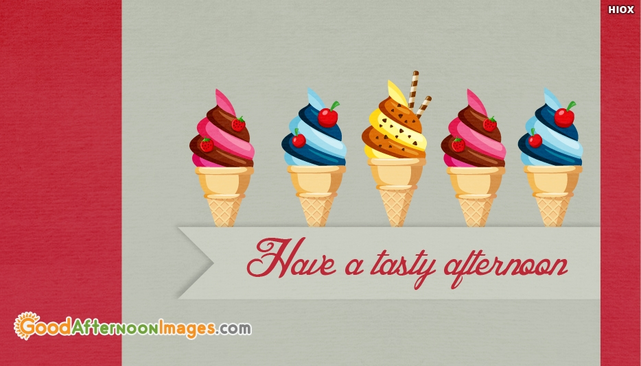Have A Tasty Afternoon - Good Afternoon Images with Ice Cream