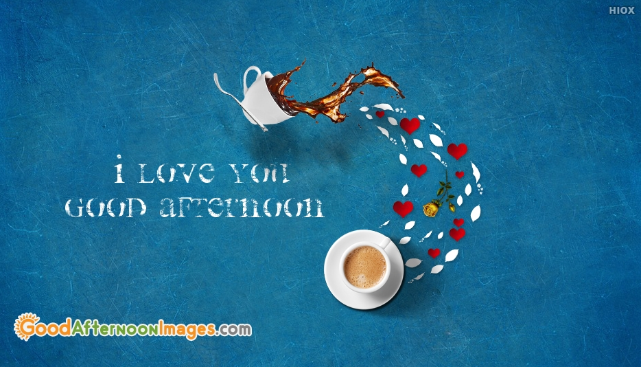Good Afternoon Coffee With I Love You