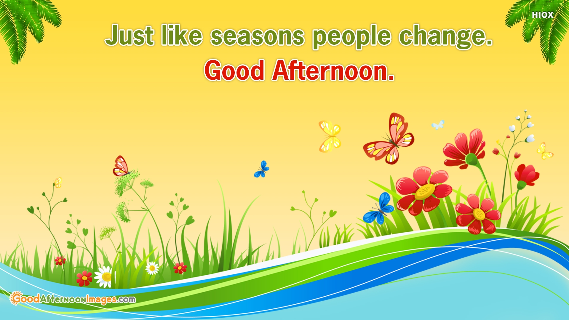Just Like Seasons People Change. Good Afternoon.