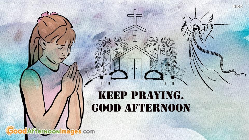Keep Praying. Good Afternoon