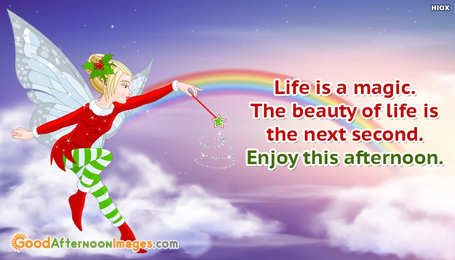 Life is A Magic. Good Afternoon Wishes