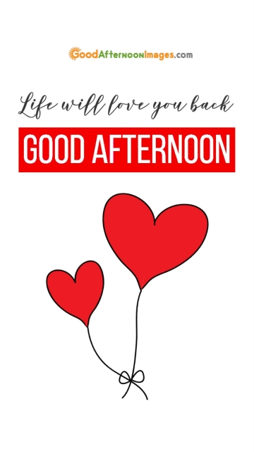 Life Will Love You Back. Good Afternoon My Love