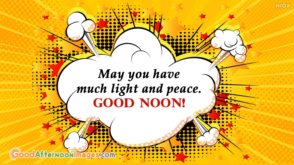 May You Have Much Light And Peace. Good Noon!