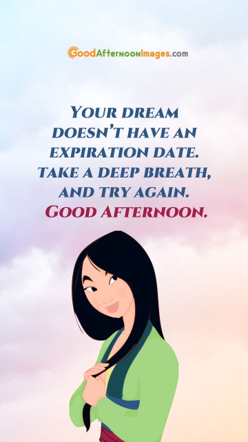 Your Dream Doesn't Have An Expiration Date. Take A Deep Breath, and Try Again. Good Afternoon.