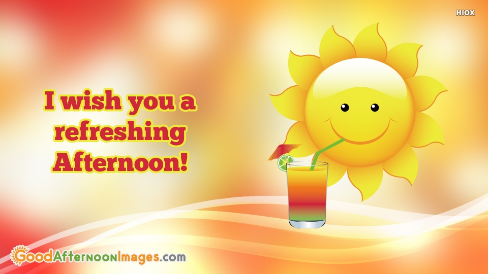 I Wish You A Refreshing Afternoon!