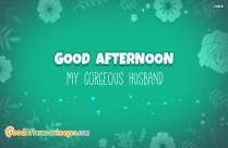 Good Afternoon My Gorgeous Husband