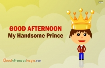 Good Afternoon My Handsome Prince