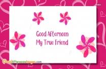 Good Afternoon True Friend