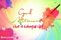Live A Colorful Life. Good Afternoon