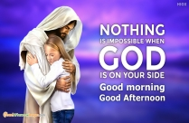 Nothing Is Impossible When God Is On Your Side.
