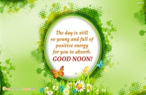 The Day Is Still So Young And Full Of Positive Energy For You To Absorb. Good Noon!