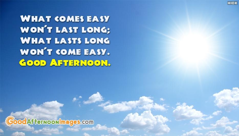 What Comes Easy Wont Last Long; What Lasts Long Wont Come ...